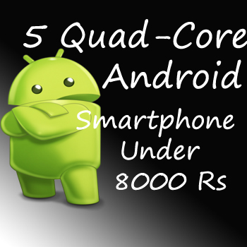 Quad-Core Smamrtphones under 8000 rs